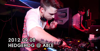 [ 2012.09.08 ] HEDGEHOG @ ABLE
