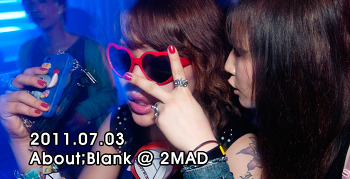 [ 2011.07.02 ] About;Blank @ 2MAD