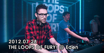 [ 2012.07.28 ] THE LOOPS OF FURY! @ Eden