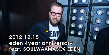 [ 2012.12.15 ] club eden 4year anniversary feat. PAUL CHAMBERS <SOULWAXMAS> @ EDEN