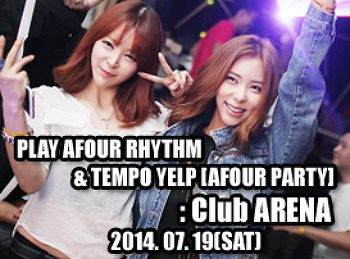 2014. 07. 19 (SAT) PLAY AFOUR RHYTHM & TEMPO YELP @ Club ARENA