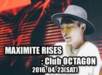 2016. 04. 23 (SAT) MAXIMITE RISES @ OCTAGON
