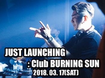 2018. 03. 17 (SAT) JUST LAUNCHING @ BURNING SUN