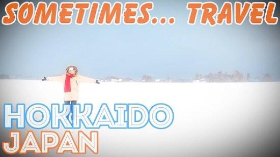 [Sometimes... Travel] 14. Hokkaido, Japan